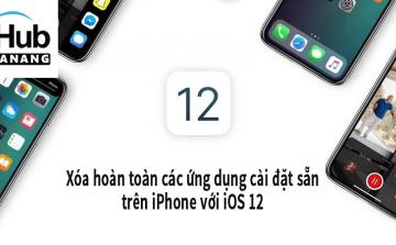 Giờ đây bạn có thể xóa hoàn toàn các ứng dụng cài đặt sẵn trên iPhone với iOS 12